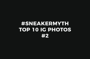 #SneakerMyth: Top 10 IG Photos #2